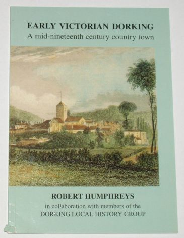 Early Victorian Dorking - A mid-nineteenth century country town, by Robert Humphreys